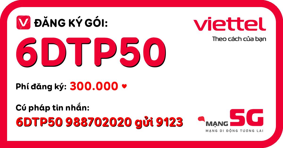 Đăng ký gói 6dtp50 viettel